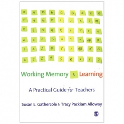 Working Memory & Learning - A Practical Guide for Teachers